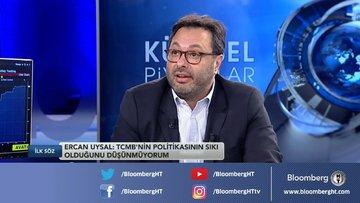 Ercan Uysal: TCMB'nin politikasının sıkı olduğunu düşünmüyorum
