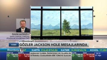 Jackson Hole toplantısı piyasayı nasıl etkiler?