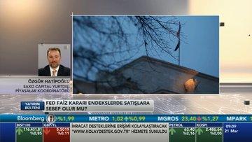 Saxo Capital Özgür Hatipoğlu FED faiz yorumu