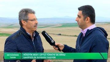 """""""Çiftçi Türkiye'de biraz sahipsizlik duygusu yaşıyor"""""""