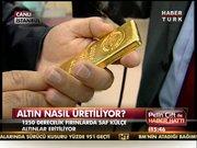 Altın nasıl üretiliyor?
