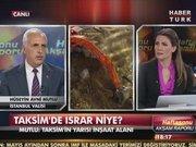 """Taksim ısrarı akla zarar"""