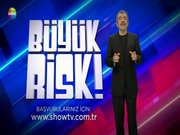 Büyük Risk hafta içi her akşam Show'da!
