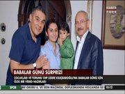 Kılıçdaroğlu'na Babalar Günü sürprizi...