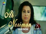 """""""Ah Neriman""""ın yeni tanıtımı bugün yayınlandı!"""