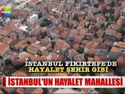 İstanbul'un hayalet mahallesi!