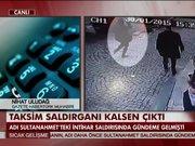 Taksim saldırganı 'Tanıdık' çıktı