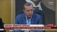 Erdoğan: Fidan'ın adaylığına olumlu bakmıyorum