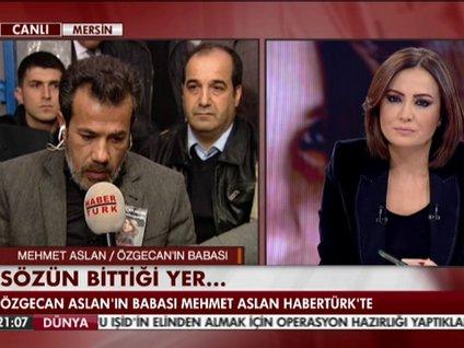 ÖZGECAN'IN BABASI MEHMET ASLAN, HABERTÜRK TV'YE KONUŞTU