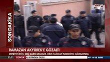 Ramazan Akyürek gözaltına alındı!