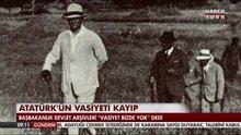 Atatürk'ün vasiyeti kayboldu!