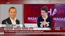 Hamdi Topçu istifa etti!