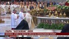 Papa soykırım dedi!