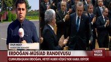 Erdoğan'ın Müsiad randevusu