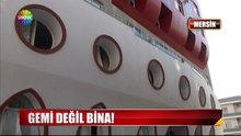 /video/haber/izle/gemi-degil-bina/143476