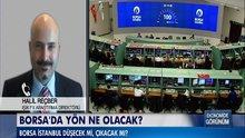 Borsa'da yön ne olacak?