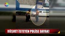 Rüşvet isteyen polise dayak