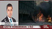 Azez'de bombardıman: 3 ölü