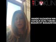 Hande Kazanova'nın haftalık burç yorumu