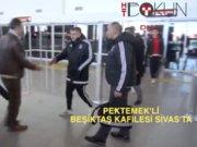 Pektemek'li Beşiktaş Sivas'ta