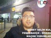 Ahmet Selim Kul Fenerbahçe Maçını Yorumladı