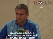 Hamza Hamzaoğlu Galatasaray yönetimine kırgın