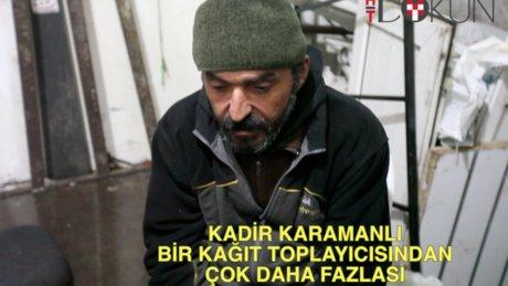 Kadir Karamanlı: Bir kağıt toplayıcısından çok daha fazlası