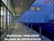 Facebook, verilerini İrlanda'da depolayacak