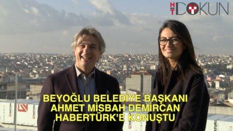 Beyoğlu Belediye Başkanı Ahmet Misbah Demircan Habertürk'e konuştu