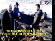 Trabzon'a kızdı plazmayı denize attı