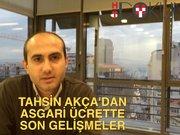 Tahsin Akça'dan asgari ücrette son gelişmeler