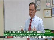 Adnan Öztürk Sportürk'e konuştu