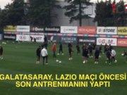Galatasaray'dan Lazio öncesi son idman