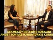 Çekmeköy Belediye Başkanı Ahmet Poyraz Habertürk'e konuştu