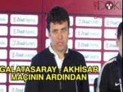 Galatasaray - Akhisar maçının ardından