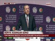"""Cumhurbaşkanı Erdoğan """"Kadınlar Günü"""" etkinliğinde konuştu"""