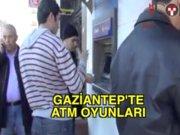 Gaziantep'te ATM oyunları