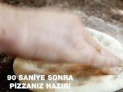 90 saniyede pizzanız hazır!