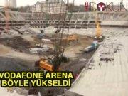 Vodafone Arena böyle yükseldi