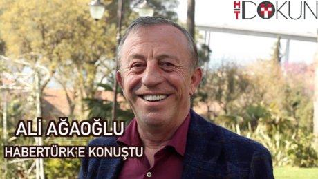 Ali Ağaoğlu Habertürk'e konuştu