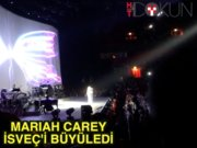 Mariah Carey İsveç'i büyüledi