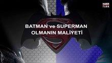 Batman ve Süperman olmanın maliyeti