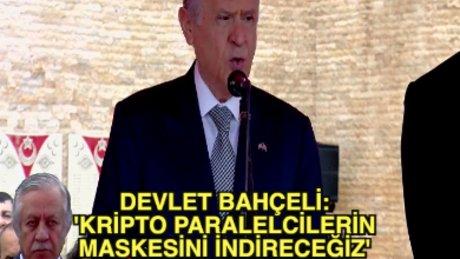 Devlet Bahçeli: 'Kripto paralelcilerin maskesini indireceğiz'