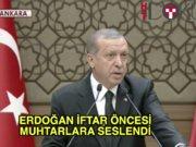 Erdoğan iftar öncesi muhtarlara seslendi