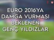 Euro 2016'nın genç yıldızları