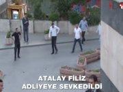 Atalay Filiz adliyeye sevkedildi