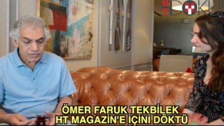 Ömer Faruk Tekbilek HT Magazin'e içini döktü