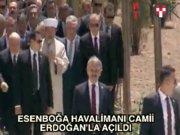 Esenboğa Camisi Erdoğan'la açıldı