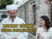 Diyanet İşleri Başkanı Mehmet Görmez Kübra Par'a konuştu