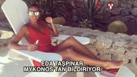 Eda Taşpınar Mykonos'tan bildiriyor